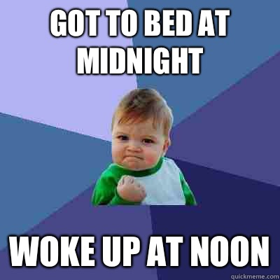 Got to bed at midnight Woke up at noon - Success Kid