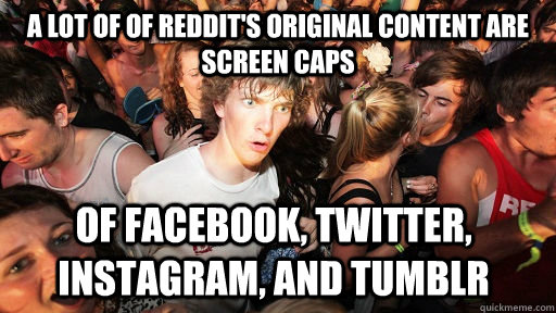 a lot of of reddits original content are screen caps of fac - Sudden Clarity Clarence