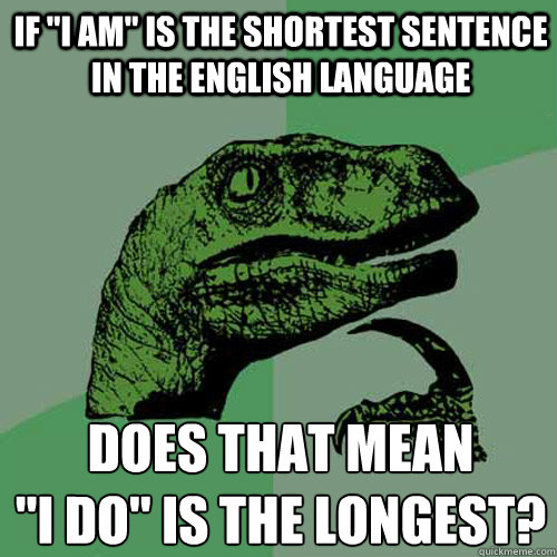 if i am is the shortest sentence in the english language d - Philosoraptor