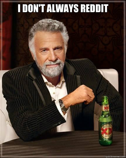 i dont always reddit  - Most Interesting Man