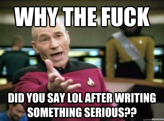 why the fuck did you say lol after writing something serious - Annoyed Picard HD