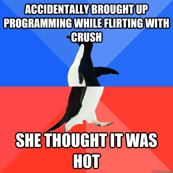 accidentally brought up programming while flirting with crus - Socially Awkward Awesome Penguin