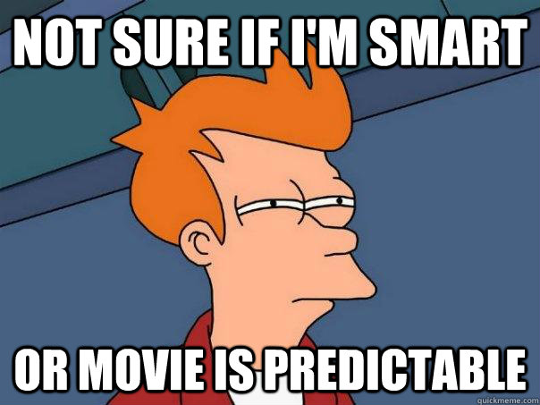 not sure if im smart or movie is predictable - Futurama Fry
