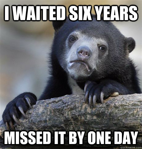 i waited six years missed it by one day - Confession Bear