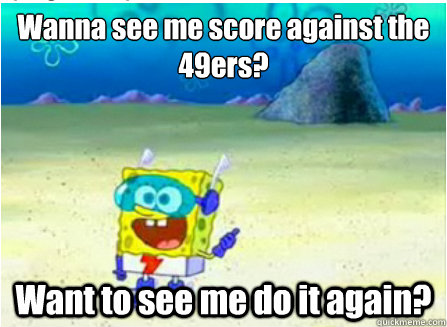 wanna see me score against the 49ers want to see me do it a - Wanna See Me Do it Again SpongeBob