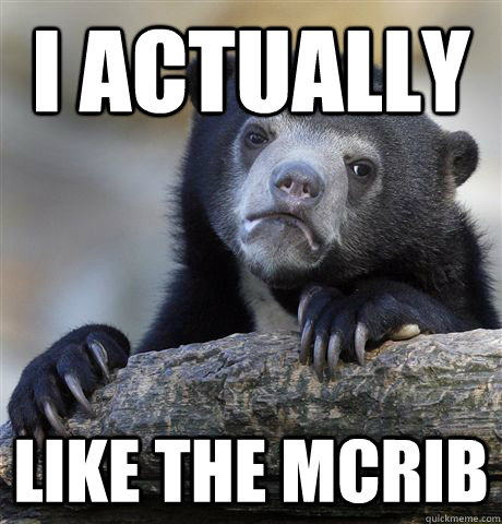 i actually like the mcrib - Confession Bear