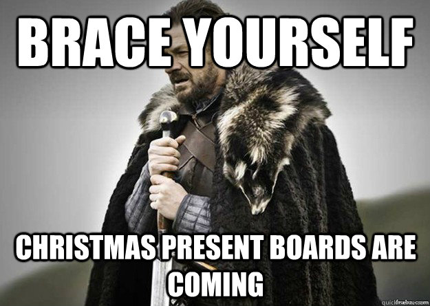 brace yourself christmas present boards are coming - Brace Yourself thunder