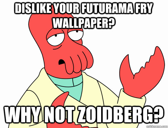 dislike your futurama fry wallpaper why not zoidberg - Why Not Zoidberg
