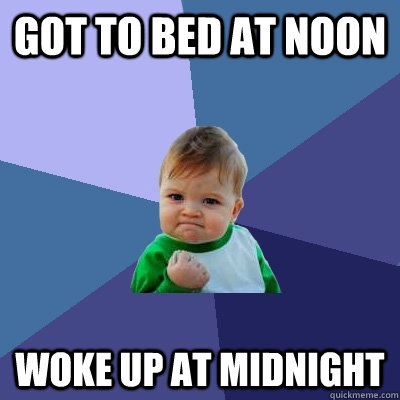 got to bed at noon woke up at midnight - Success Kid