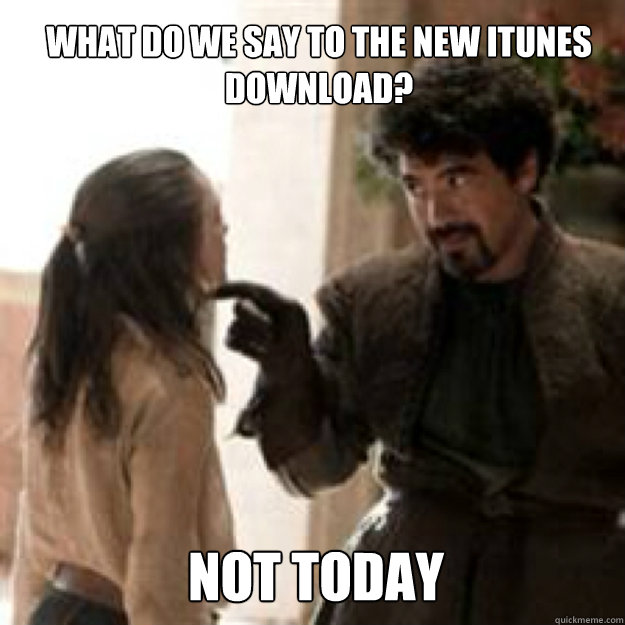 what do we say to the new itunes download not today - not today