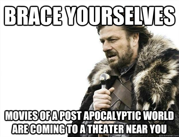 brace yourselves movies of a post apocalyptic world are comi - Brace yourself end of the world tweets are coming