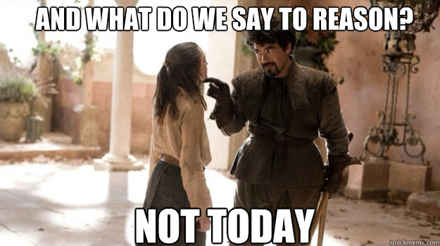 and what do we say to reason not today - Arya Not Today