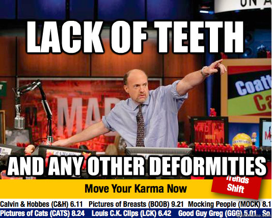 lack of teeth and any other deformities - Mad Karma with Jim Cramer
