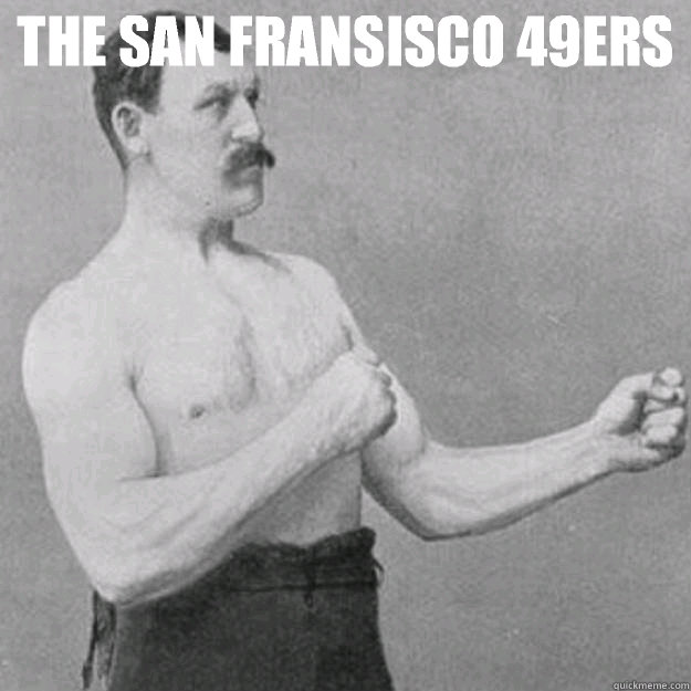 the san fransisco 49ers you mean the box of fluffy kittens t - overly manly man