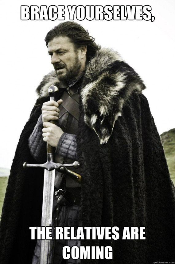 brace yourselves the relatives are coming - Brace yourself