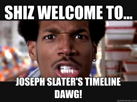 shiz welcome to joseph slaters timeline dawg shorty from