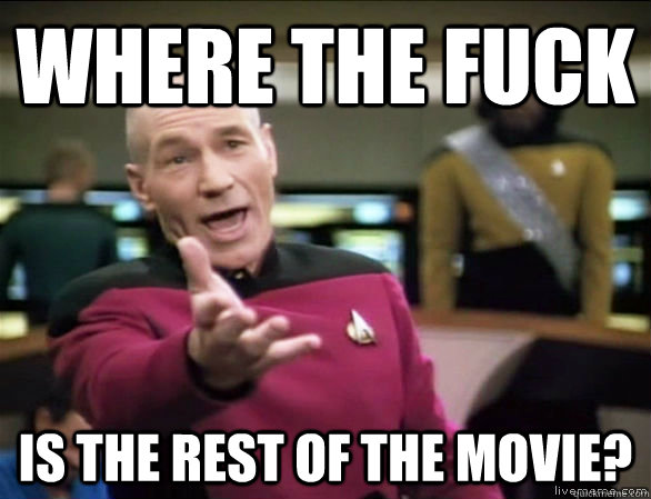 where the fuck is the rest of the movie - Annoyed Picard HD