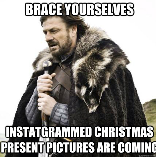 brace yourselves instatgrammed christmas present pictures ar - brace yourselves