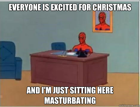 everyone is excited for christmas and im just sitting here  - Spiderman goes out in style
