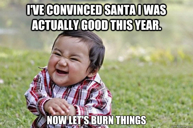 ive convinced santa i was actually good this year now le - Evil Toddler
