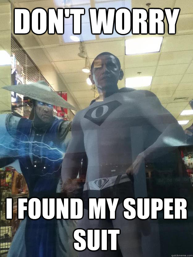 dont worry i found my super suit - 