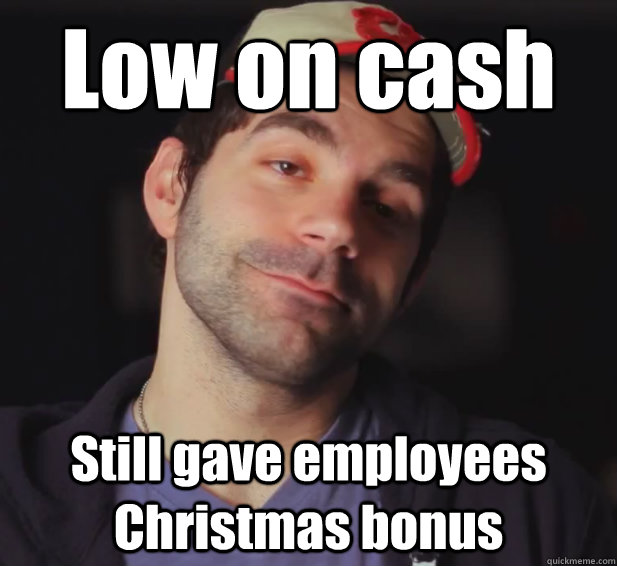 low on cash still gave employees christmas bonus - BDoubleO