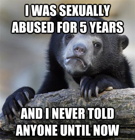 i was sexually abused for 5 years and i never told anyone un - Confession Bear