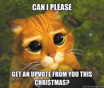 can i please get an upvote from you this christmas - Puss in boots