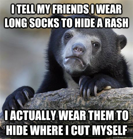 i tell my friends i wear long socks to hide a rash i actuall - Confession Bear