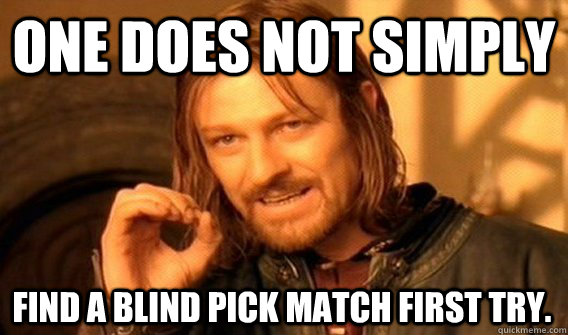 one does not simply find a blind pick match first try - One Does Not Simply