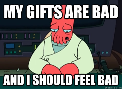 my gifts are bad and i should feel bad - sad zoidberg