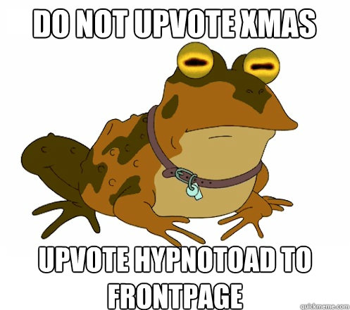 do not upvote xmas upvote hypnotoad to frontpage - Hypnotoad