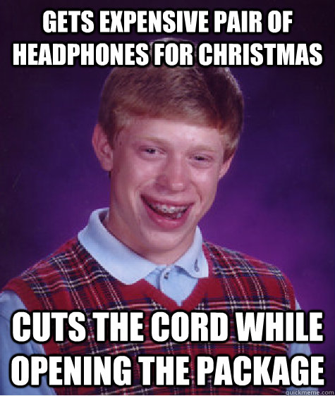 gets expensive pair of headphones for christmas cuts the co - Bad Luck Brian