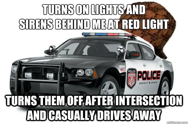 turns on lights and sirens behind me at red light turns the - Scumbag Cop Car