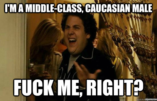 im a middleclass caucasian male fuck me right - Fuck me right