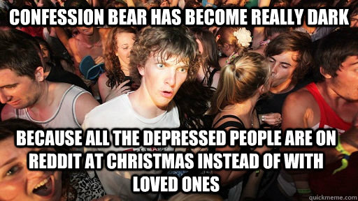 confession bear has become really dark because all the depre - Sudden Clarity Clarence