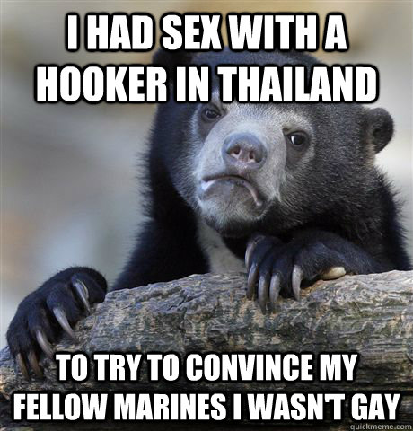 i had sex with a hooker in thailand to try to convince my fe - Confession Bear