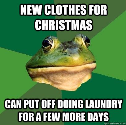 new clothes for christmas can put off doing laundry for a fe - Foul Bachelor Frog