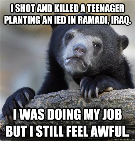 i shot and killed a teenager planting an ied in ramadi iraq - Confession Bear