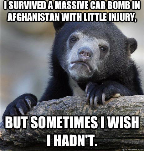 i survived a massive car bomb in afghanistan with little inj - Confession Bear
