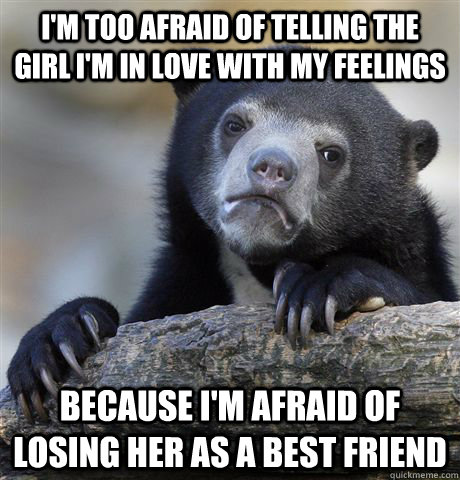im too afraid of telling the girl im in love with my feeli - Confession Bear