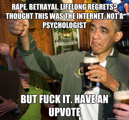 rape betrayal lifelong regrets thought this was the inter - Upvote Obama