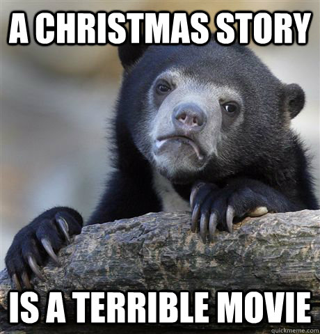 a christmas story is a terrible movie - Confession Bear