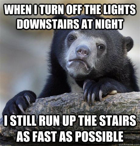 when i turn off the lights downstairs at night i still run u - Confession Bear