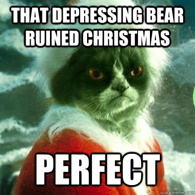that depressing bear ruined christmas perfect - Grumpy Cat Grinch