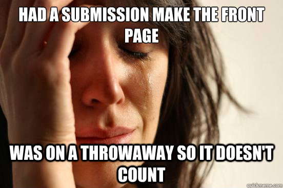 had a submission make the front page was on a throwaway so i - First World Problems