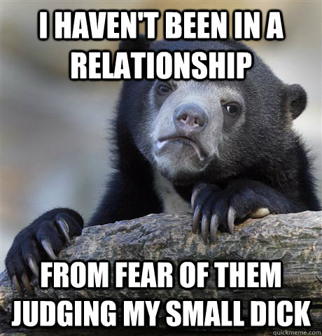i havent been in a relationship from fear of them judging m - Confession Bear