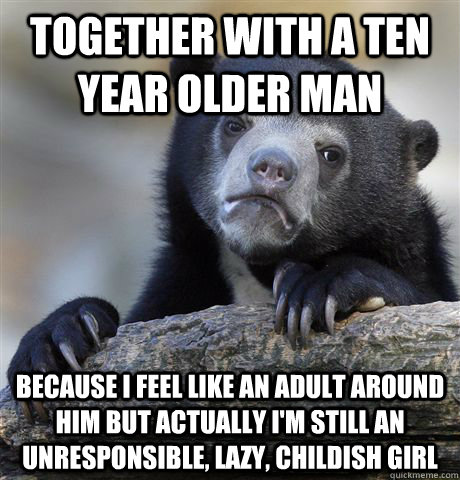 together with a ten year older man because i feel like an ad - Confession Bear