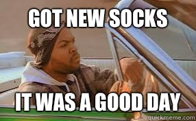 Got new socks It was a good day - A good day