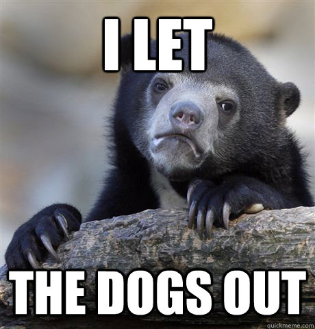 i let the dogs out - Confession Bear